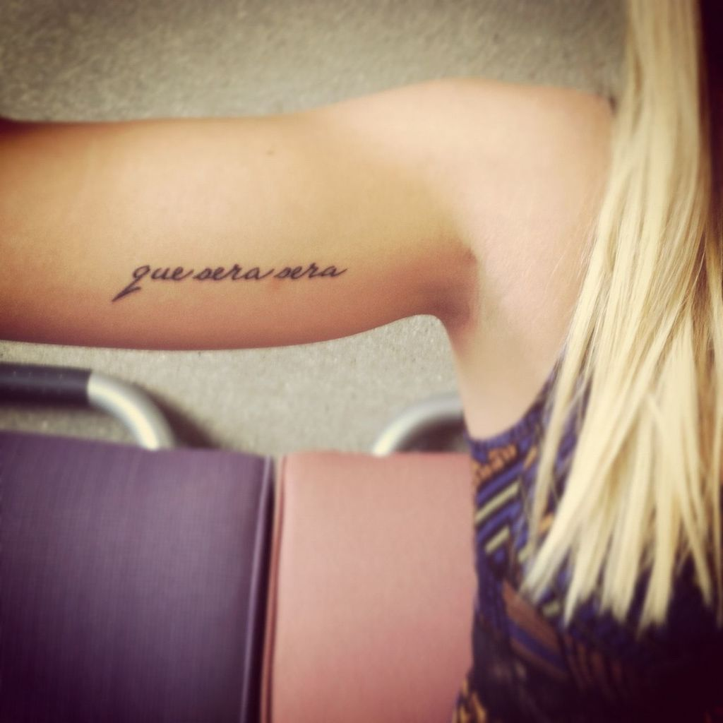 Que sera sera tattoo on arm for women