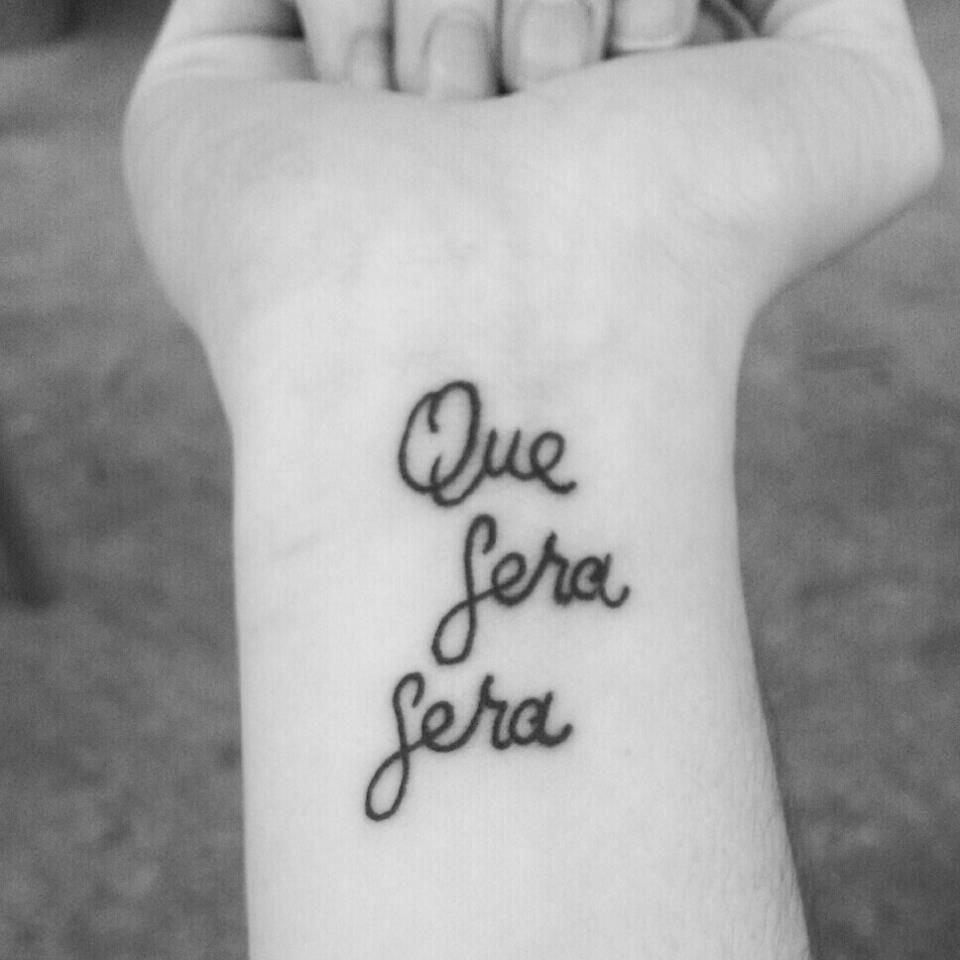 Que sera sera tattoo on wrist for women